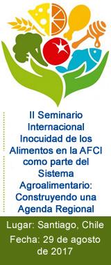 II Seminario Internacional Inocuidad de los Alimentos en la AFCI como parte del Sistema Agroalimentario: Construyendo una Agenda Regional