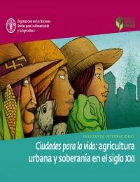 Ciudades para la vida: agricultura urbana y soberanía en el siglo XXI