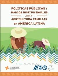 Políticas públicas y marcos institucionales para la agricultura familiar en América Latina