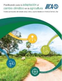 Planificando para la adaptación al cambio climático en la agricultura : Análisis participativo del estado actual, retos y oportunidades en América Central y Sur