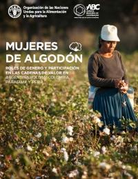 Mujeres de Algodón. Roles de género y participación en las cadenas de valor en Argentina, Bolivia, Colombia, Paraguay y Perú
