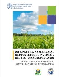 Guia para la Formulación de los Proyectos de Inversión del sector Agropecuario. Bajo el Enfoque de Planificación Estratégica y Gestión Por Resultado