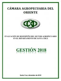Informe de la CAO: Desempeño del Sector Agropecuario del Departamento de Santa Cruz - Gestión 2018